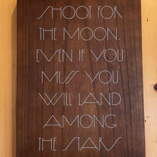 Shoot for the Moon Sign, Even if you miss you will land among the stars